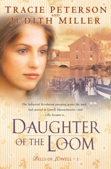 Daughter of the Loom (Bells of Lowell Book #1), Miller, Judith & Peterson, Tracie