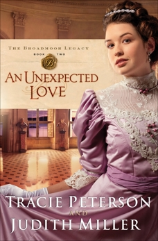 An Unexpected Love (The Broadmoor Legacy Book #2), Miller, Judith & Peterson, Tracie