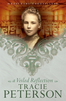 A Veiled Reflection (Westward Chronicles Book #3), Peterson, Tracie