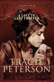 A Love to Last Forever (Brides of Gallatin County Book #2), Peterson, Tracie