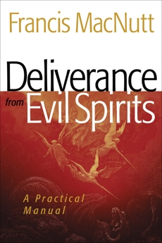 Deliverance from Evil Spirits: A Practical Manual, MacNutt, Francis