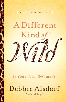 A Different Kind of Wild: Is Your Faith Too Tame?, Alsdorf, Debbie
