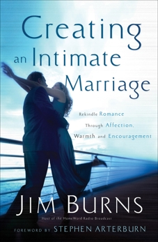 Creating an Intimate Marriage: Rekindle Romance Through Affection, Warmth and Encouragement, Burns, Jim