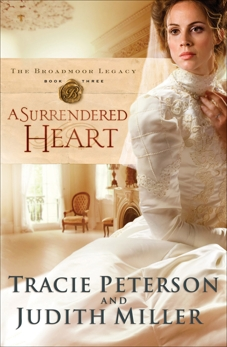 A Surrendered Heart (The Broadmoor Legacy Book #3), Miller, Judith & Peterson, Tracie