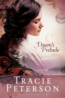 Dawn's Prelude (Song of Alaska Book #1), Peterson, Tracie