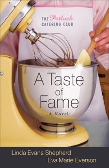 A Taste of Fame (The Potluck Catering Club Book #2): A Novel, Shepherd, Linda Evans & Everson, Eva Marie