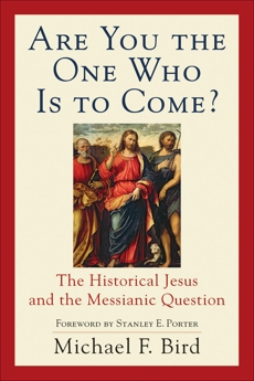 Are You the One Who Is to Come?: The Historical Jesus and the Messianic Question, Bird, Michael F.