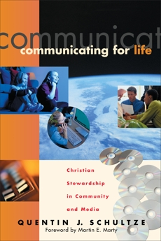 Communicating for Life (RenewedMinds): Christian Stewardship in Community and Media, Schultze, Quentin J.