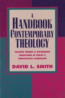 A Handbook of Contemporary Theology: Tracing Trends and Discerning Directions in Today's Theological Landscape, Smith, David L.