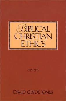 Biblical Christian Ethics, Jones, David Clyde