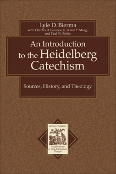 An Introduction to the Heidelberg Catechism (Texts and Studies in Reformation and Post-Reformation Thought): Sources, History, and Theology, Bierma, Lyle D. & Gunnoe, Charles D. Jr. & Maag, Karin & Fields, Paul W.
