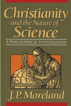 Christianity and the Nature of Science, Moreland, J. P.
