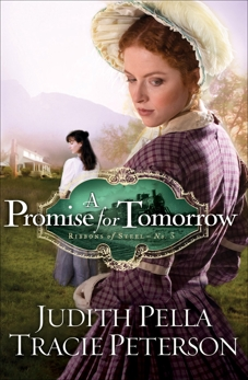 A Promise for Tomorrow (Ribbons of Steel Book #3), Pella, Judith & Peterson, Tracie