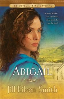 Abigail (The Wives of King David Book #2): A Novel, Smith, Jill Eileen