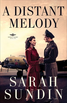 A Distant Melody (Wings of Glory Book #1): A Novel, Sundin, Sarah