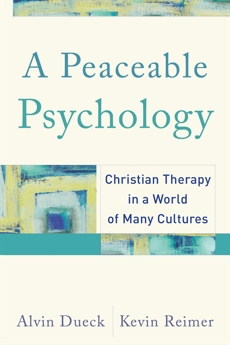 A Peaceable Psychology: Christian Therapy in a World of Many Cultures, Dueck, Alvin & Reimer, Kevin