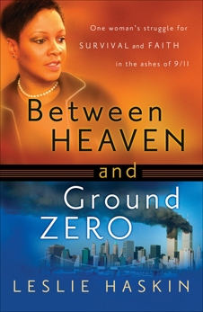 Between Heaven and Ground Zero: One Woman's Struggle for Survival and Faith in the Ashes of 9/11, Haskin, Leslie