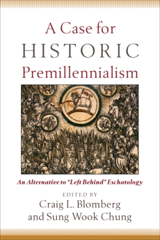 A Case for Historic Premillennialism: An Alternative to