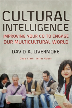 Cultural Intelligence (Youth, Family, and Culture): Improving Your CQ to Engage Our Multicultural World, Livermore, David A.