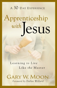 Apprenticeship with Jesus: Learning to Live Like the Master, Moon, Gary W.