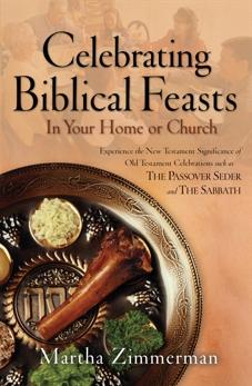 Celebrating Biblical Feasts: In Your Home or Church, Zimmerman, Martha G.