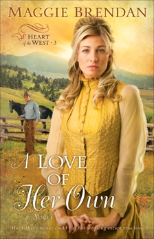 A Love of Her Own (Heart of the West Book #3): A Novel, Brendan, Maggie