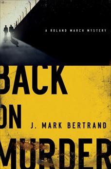 Back on Murder (A Roland March Mystery Book #1), Bertrand, J. Mark