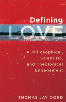 Defining Love: A Philosophical, Scientific, and Theological Engagement, Oord, Thomas Jay