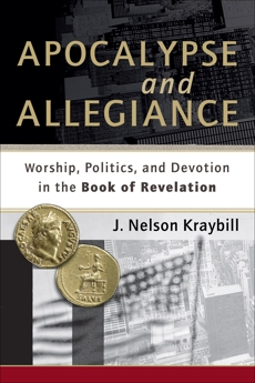 Apocalypse and Allegiance: Worship, Politics, and Devotion in the Book of Revelation, Kraybill, J. Nelson