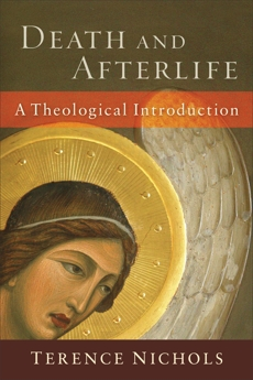 Death and Afterlife: A Theological Introduction, Nichols, Terence