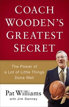 Coach Wooden's Greatest Secret: The Power of a Lot of Little Things Done Well, Denney, Jim & Williams, Pat