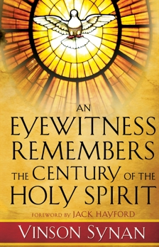 An Eyewitness Remembers the Century of the Holy Spirit, Synan, Vinson