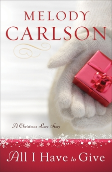 All I Have to Give: A Christmas Love Story, Carlson, Melody