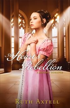 A Heart's Rebellion (London Encounters Book #2): A Regency Romance, Axtell, Ruth