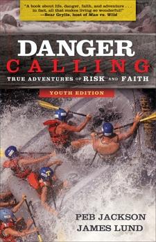 Danger Calling: True Adventures of Risk and Faith, Lund, James & Jackson, Peb