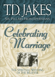 Celebrating Marriage (Six Pillars From Ephesians Book #5): The Spiritual Wedding of the Believer, Jakes, T.D.