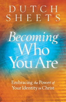Becoming Who You Are: Embracing the Power of Your Identity in Christ, Sheets, Dutch