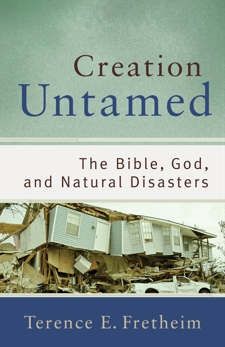 Creation Untamed (Theological Explorations for the Church Catholic): The Bible, God, and Natural Disasters, Fretheim, Terence E.