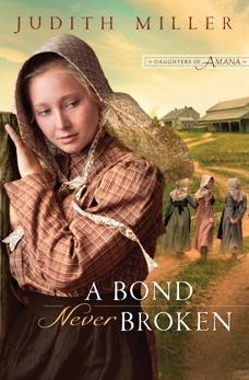 A Bond Never Broken (Daughters of Amana Book #3), Miller, Judith