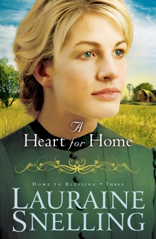 A Heart for Home (Home to Blessing Book #3), Snelling, Lauraine
