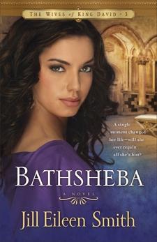 Bathsheba (The Wives of King David Book #3): A Novel, Smith, Jill Eileen