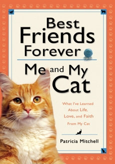 Best Friends Forever: Me and My Cat: What I've Learned About Life, Love, and Faith From My Cat, Mitchell, Patricia