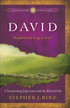David (Ancient-Future Bible Study): Shepherd and King of Israel, Binz, Stephen J.