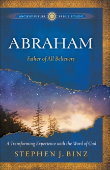 Abraham (Ancient-Future Bible Study): Father of All Believers, Binz, Stephen J.