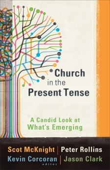 Church in the Present Tense (ēmersion: Emergent Village resources for communities of faith): A Candid Look at What's Emerging, Rollins, Peter & Corcoran, Kevin & Clark, Jason & McKnight, Scot