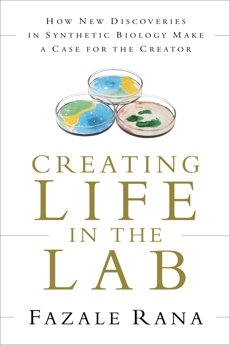 Creating Life in the Lab: How New Discoveries in Synthetic Biology Make a Case for the Creator, Rana, Fazale