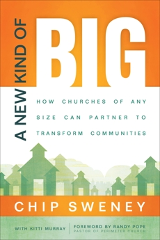 A New Kind of Big: How Churches of Any Size Can Partner to Transform Communities, Sweney, Chip & Murray, Kitti
