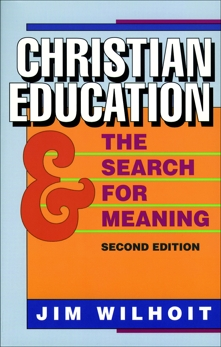Christian Education and the Search for Meaning, Wilhoit, James C.