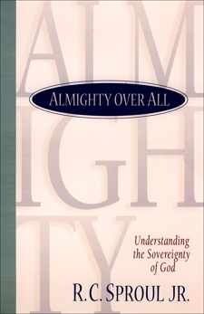 Almighty over All: Understanding the Sovereignty of God, Sproul, R. C. Jr.