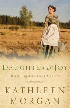 Daughter of Joy (Brides of Culdee Creek Book #1), Morgan, Kathleen